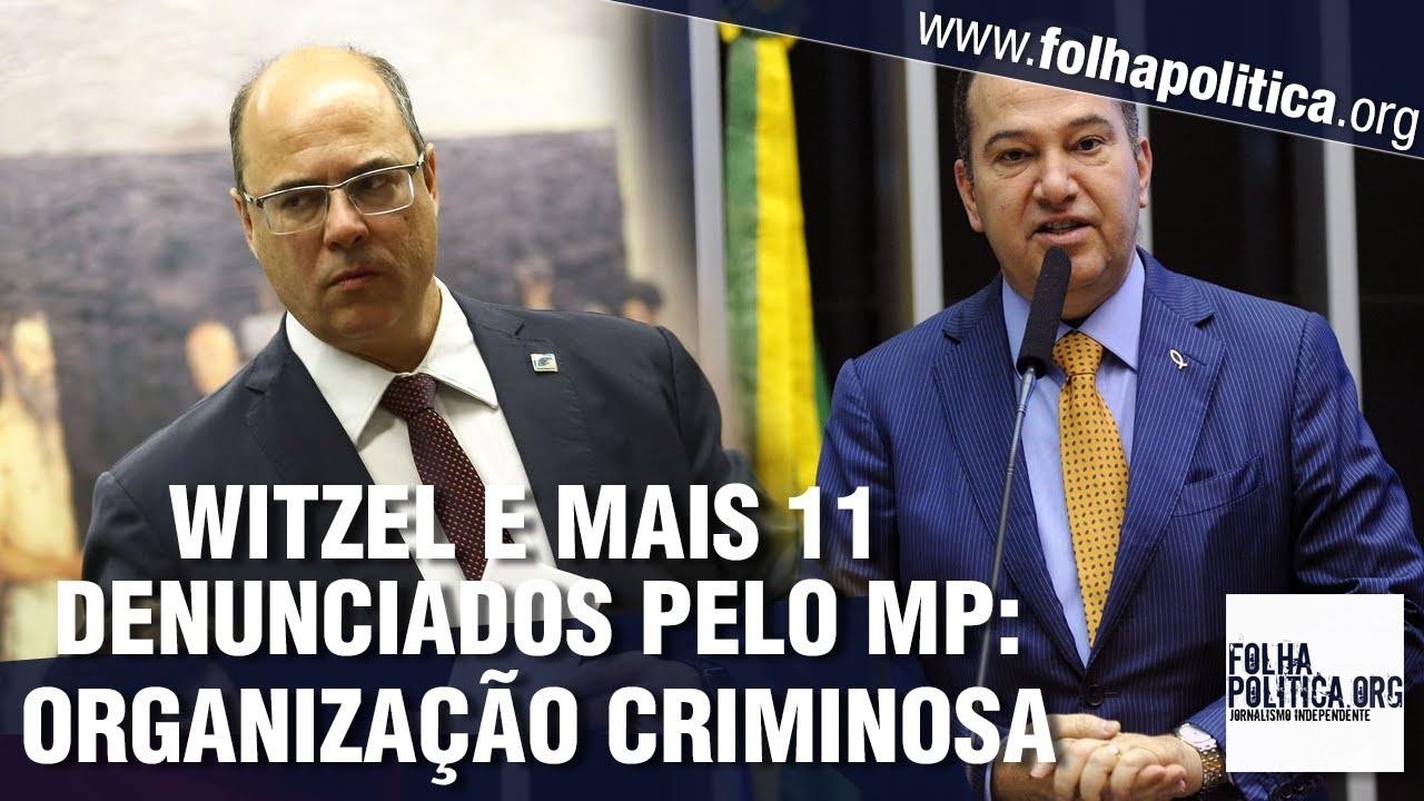AGORA: Wilson Witzel e mais 11 são denunciados por organização criminosa no Governo do Rio