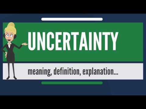 What is UNCERTAINTY? What does UNCERTAINTY mean? UNCERTAINTY meaning, definition & explanation