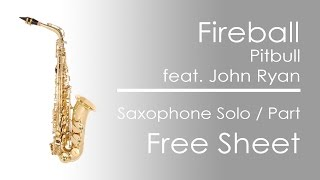 Fireball (feat. John Ryan) - Pitbull | Saxophone Solo Notes | Free Sheet