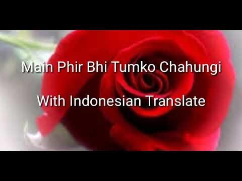 Main Phir Bhi Tumko Chahungi Terjemahan Indonesia