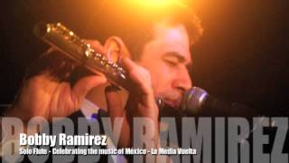 Las Media Vuelta - Bobby Ramirez solo flute - Music of Mexico