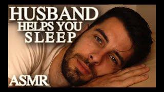 Husband Helps You Sleep - Relaxing Male ASMR