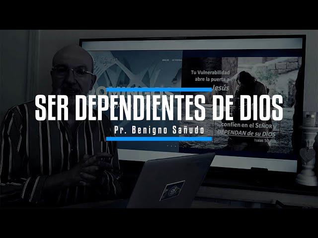 Ser dependientes de Dios | Pr. Benigno Sañudo