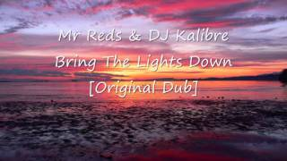 Mr Reds & DJ Kalibre - Bring The Lights Down [Original Dub]