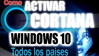 Como ACTIVAR CORTANA en Windows 10 en cualquier pais