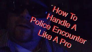 How To Handle A Police Encounter Like A Pro