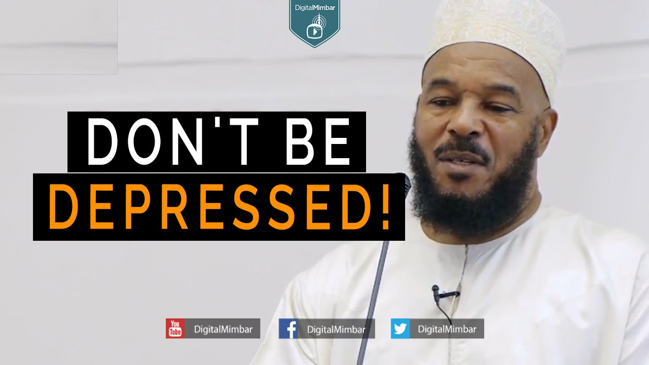 Don't Be Depressed! - Dr. Bilal Philips