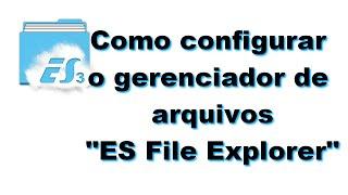 Como configurar o ES File Explorer