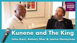 Interview with John Kani, Antony Sher & Janice Honeyman - Kunene and The King (West End)