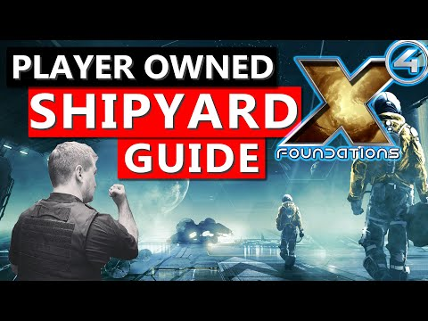 Get YOUR Shipyard Running! - X4 Foundations Player Owned Shipyard Building and Managing Guide
