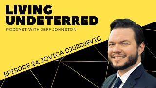 Conversation Matters with Jovica Djurdjevic   Living Undeterred Podcast