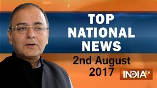 Top National News | 2nd August, 2017 | 05:00 PM - India TV