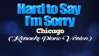 HARD TO SAY I'M SORRY - Chicago (KARAOKE PIANO VERSION)