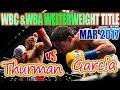 Danny Garcia vs Keith Thurman - Mar. 2017 - WBC & WBA World Welterweight Championship