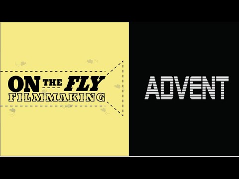 Advent Short Film | On The Fly Filmmaking