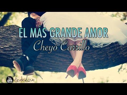 Cheyo Carrillo  El Mas Grande Amor Letra 2017