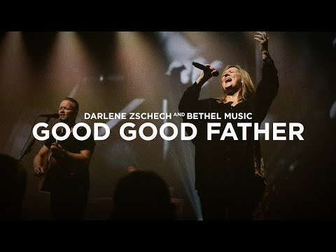 Good Good Father - Darlene Zschech and Bethel Music - Bethel Heaven Come 2016