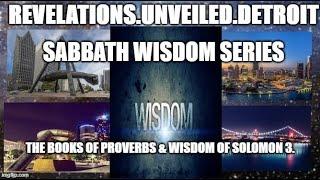 Sabbath WISDOM Series 3. Part 2 of 2.  The BOOKS of Proverbs & Wisdom Of Solomon Chps. 3.