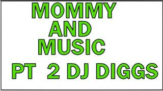 MOMMY AND DADDY MUSIC PART 2....DJ DIGGS