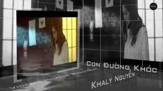 [FanMade] Con Đường Khóc - Khaly Nguyễn || MV Lyrics