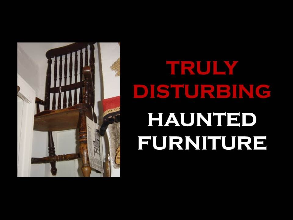 TRULY DISTURBING HAUNTED FURNITURE   YouTube