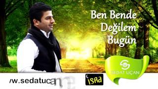 Sedat Uçan - Ben Bende Değilem Bugün (Müziksiz)