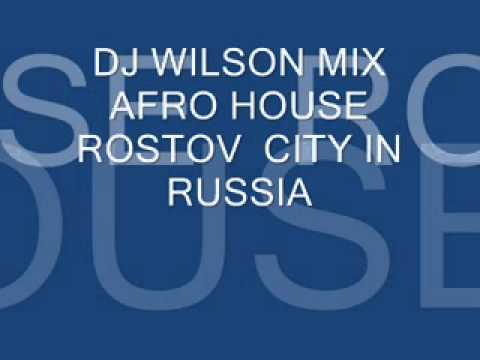 DJ WILSON MIX AFRO HOUSE  ROSTOV CITY IN RUSSIAN