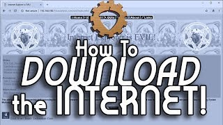 How To Download the Internet!