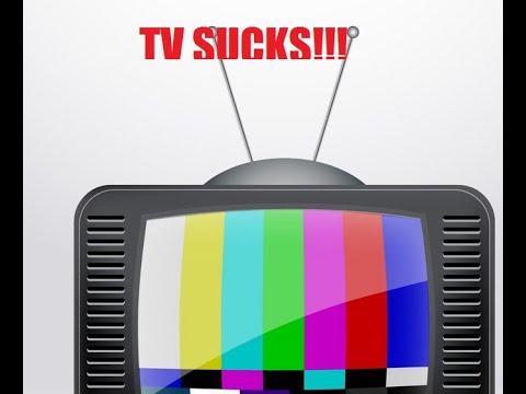 TV SUCKS (RANT)