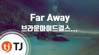 [TJ노래방] Far Away - 브라운아이드걸스 / TJ Karaoke