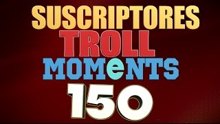SEMANA 150 | SUSCRIPTORES TROLL MOMENTS (League of Legends)
