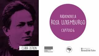 Radionovela Rosa Luxemburgo | Capítulo 6 | Clara Zetkin