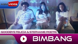 Goodbye Felicia & Stephanie Poetri - Bimbang (OST. AADC2) | Official Video