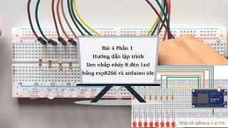Bài 4 Phần 1 Hướng dẫn lập trình làm nhấp nháy 8 đèn Led bằng esp8266 và arduino ide