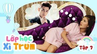 sitcom hai 2018 lop hoc xi trum - tap 7 cuong than tuong hua minh dat binh bo thanh tan