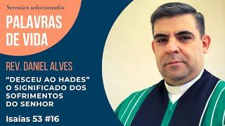 """Desceu ao Hades"" - O significado dos sofrimentos do Senhor - Is 53"