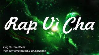 Rap Vì Cha [RAP] - Timotheos ft. T Vĩnh Beatbox