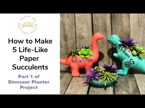 Make 5 Life Like Paper Succulents:  Part 1 of Dinosaur Planter Project Series