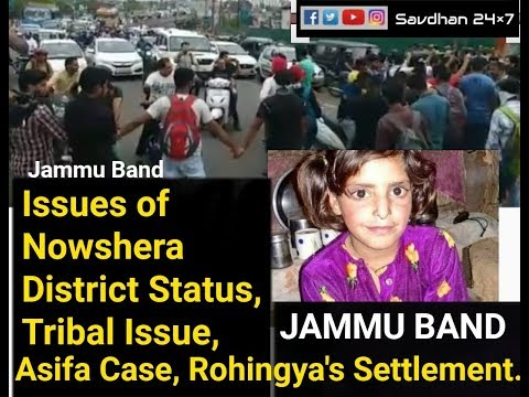 Jammu Band | Rohingiya's Settlement | Nowshera District Status | Asifa Murder Case | Tribal Issue