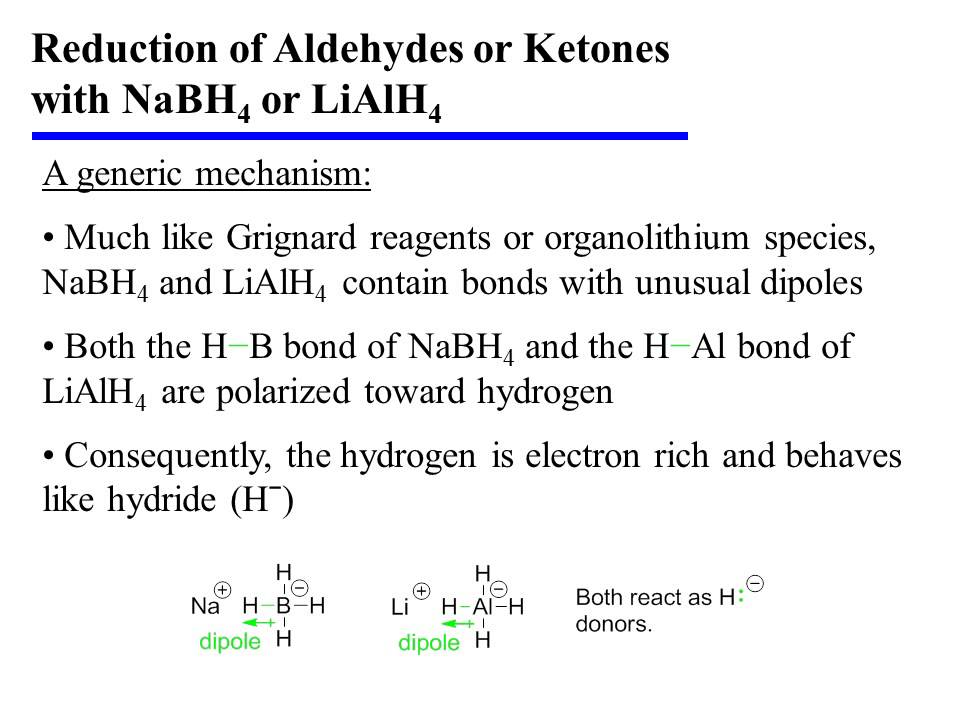 ketone reduction using sodium borohydride Among many reducing agents are lialh4 and nabh4 the former being stronger   nitriles ,amides, aldehydes and ketones at room temperature while the latter.