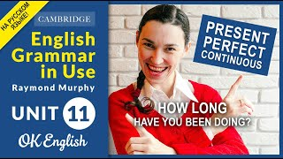 Unit 11 How long have you been... Present Perfect или Present Perfect Continuous.