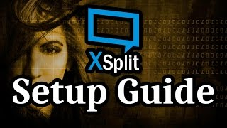 Full A to Z XSplit Broadcaster Setup Guide for Beginners 2018