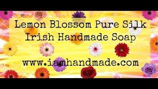 Making Of Lemon Blossom Pure Silk Irish Handmade Soap June 2014