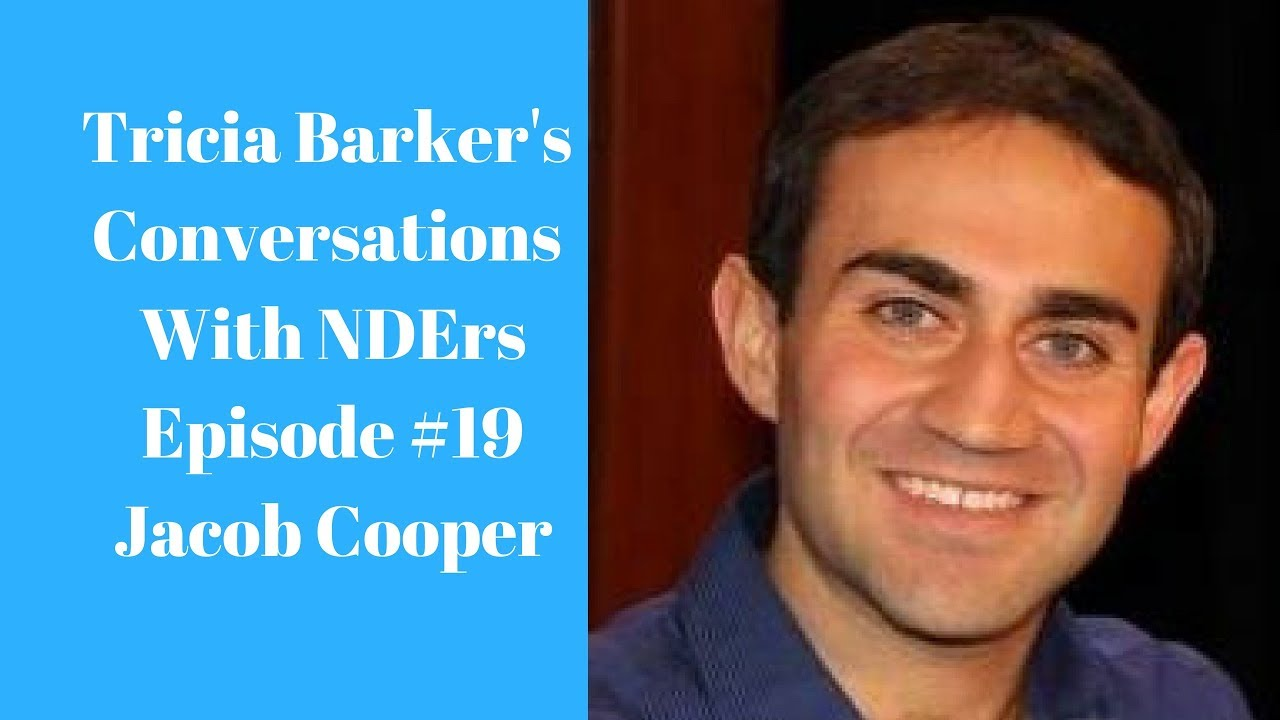 Tricia Barker's Conversations with NDErs:  Episode #19 --Jacob Cooper