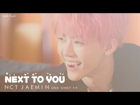 「ONE SHOT FF」NCT Jaemin | Next To You |