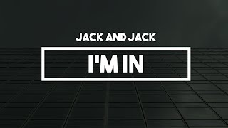 Jack and Jack - I'm In | Lyrics