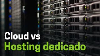 Servidores cloud o en la nube vs Hosting dedicado