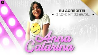 Anna Catarina Eu Acreditei O Novo Hit do Brasil.mp3