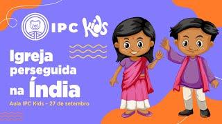 IPC Kids | Aula online 27 de setembro - Igreja perseguida na Índia