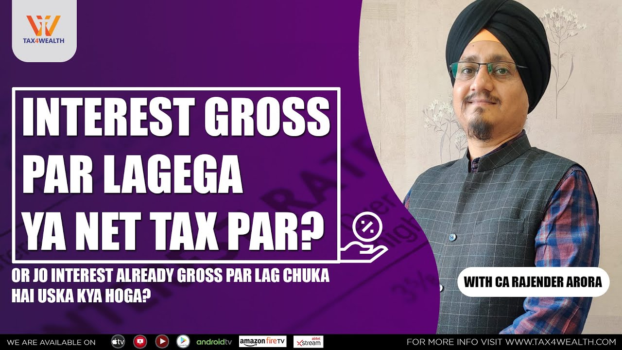 Interest Gross par lagega ya Net Tax Par with CA Rajender Arora